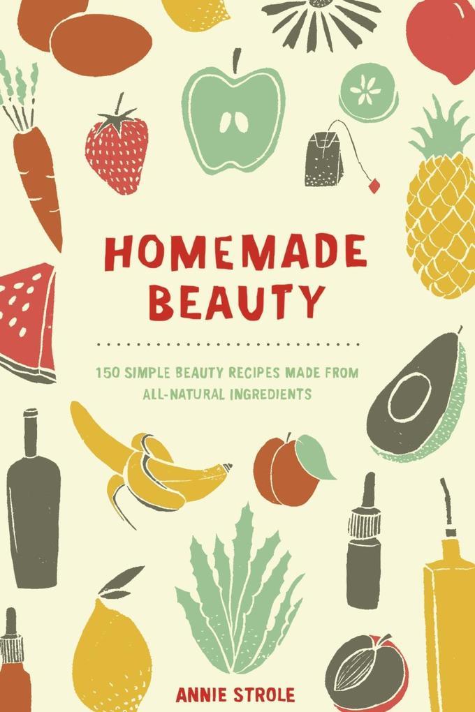 Homemade Beauty als eBook von Annie Strole