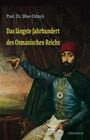 Das längste Jahrhundert des Osmanischen Reichs