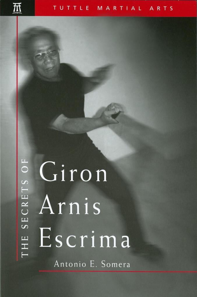 Secrets of Giron Arnis Escrima als eBook von Antonio Somera