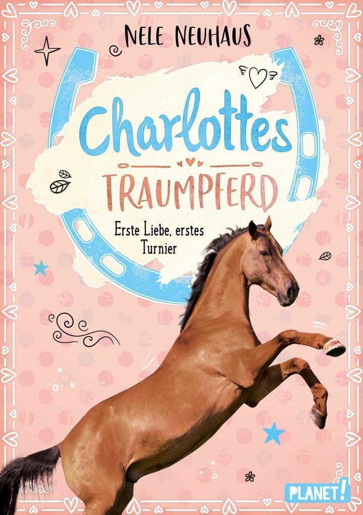 Charlottes Traumpferd 4: Erste Liebe, erstes Turnier als eBook