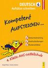 Kompetent Aufsteigen Deutsch 4 - Aufsätze schreiben
