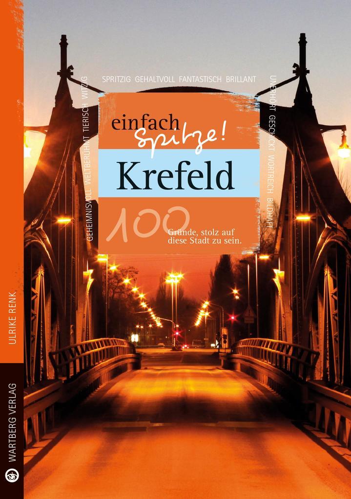 Krefeld - einfach Spitze! 100 Gründe, stolz auf diese Stadt zu sein als Buch (gebunden)