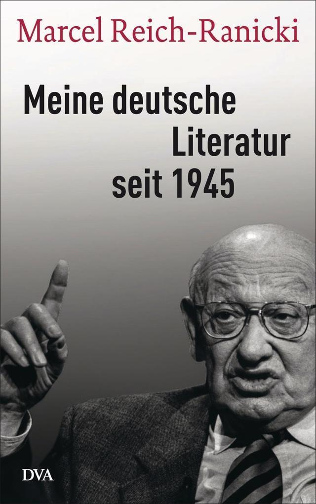 Meine deutsche Literatur seit 1945 als Buch von Marcel Reich-Ranicki