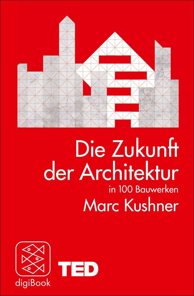 Die Zukunft der Architektur in 100 Bauwerken als eBook