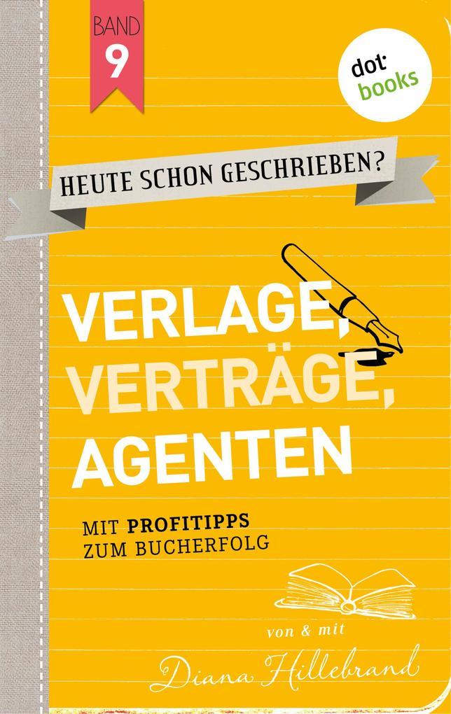 HEUTE SCHON GESCHRIEBEN? - Band 9: Verlage, Verträge, Agenten als eBook