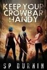 Keep Your Crowbar Handy (the Crowbar Chronicles Book 1)