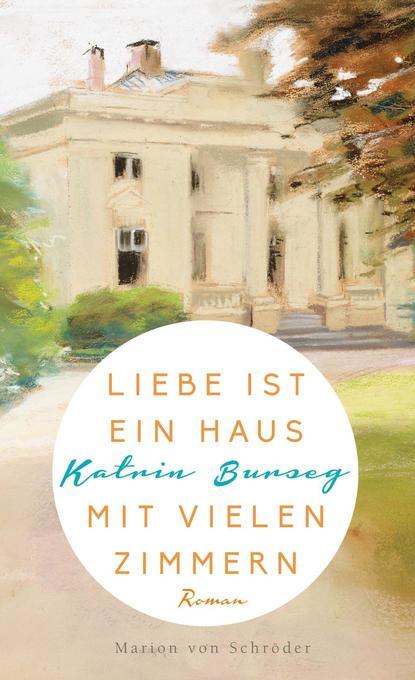 Liebe ist ein Haus mit vielen Zimmern als Buch von Katrin Burseg