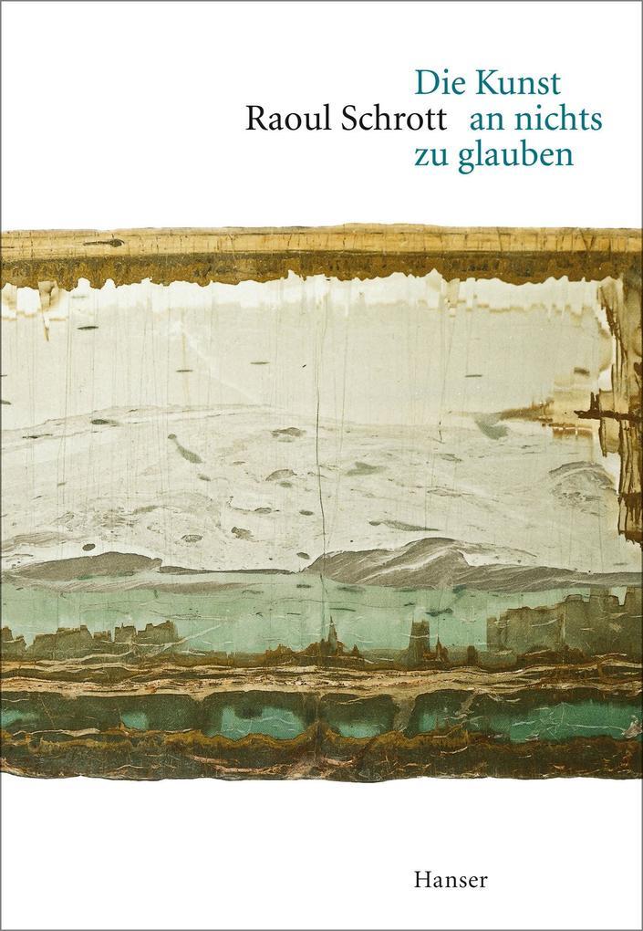 Die Kunst an nichts zu glauben als Buch von Raoul Schrott