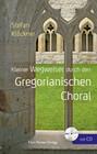 Kleiner Wegweiser durch den Gregoranischen Choral