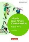 Schnelle Ideen für den Kunstunterricht in der Sekundarstufe I. 9./10. Schuljahr - Kopiervorlagen