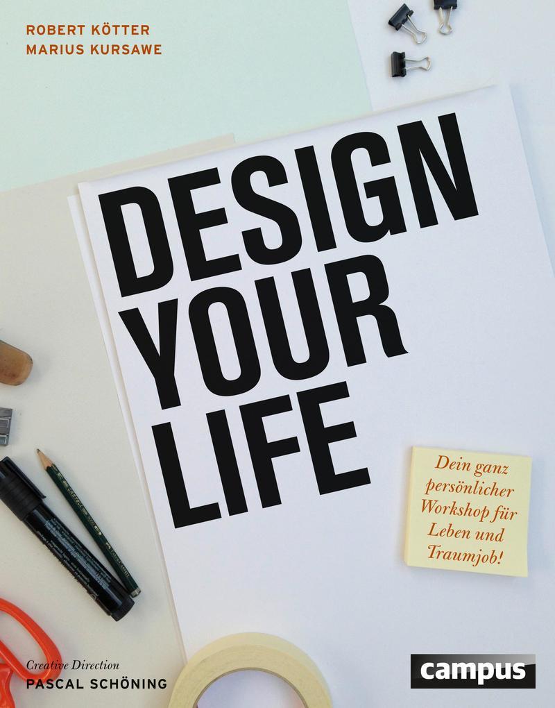 Design Your Life als Buch von Robert Kötter, Marius Kursawe