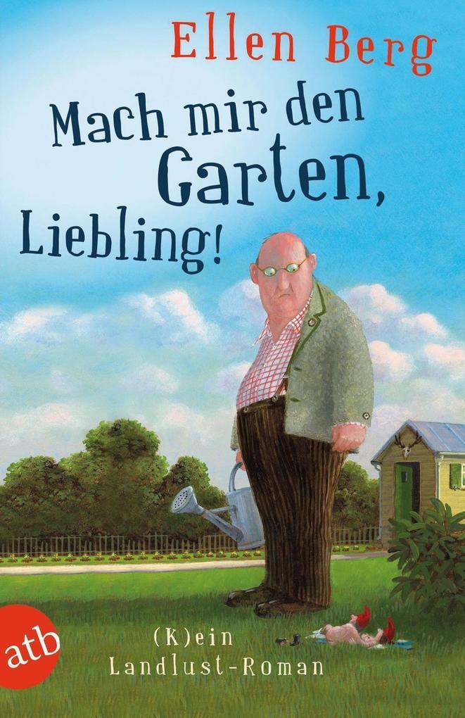 Mach mir den Garten, Liebling! als eBook