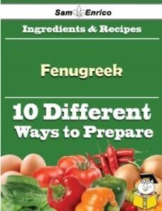 10 Ways to Use Fenugreek (Recipe Book) als eBook von Tawanda Maurer, Sam Enrico