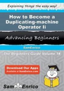 How to Become a Duplicating-machine Operator Ii als eBook von Bettye Wentworth, Sam Enrico