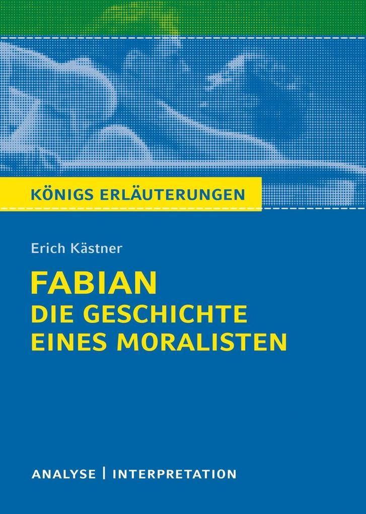 Königs Erläuterungen: Fabian. Die Geschichte eines Moralisten von Erich Kästner. als eBook