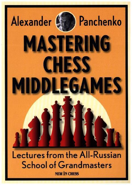 Mastering Chess Middlegames als Buch von Alexan...