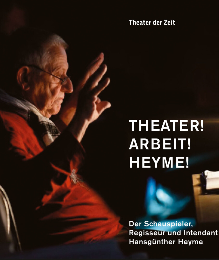 Theater! Arbeit! Heyme! als Buch