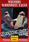 Tödliche Gier: Wegners schwerste Fälle (8. Teil)