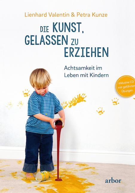 Die Kunst, gelassen zu erziehen als Buch von Lienhard Valentin, Petra Kunze