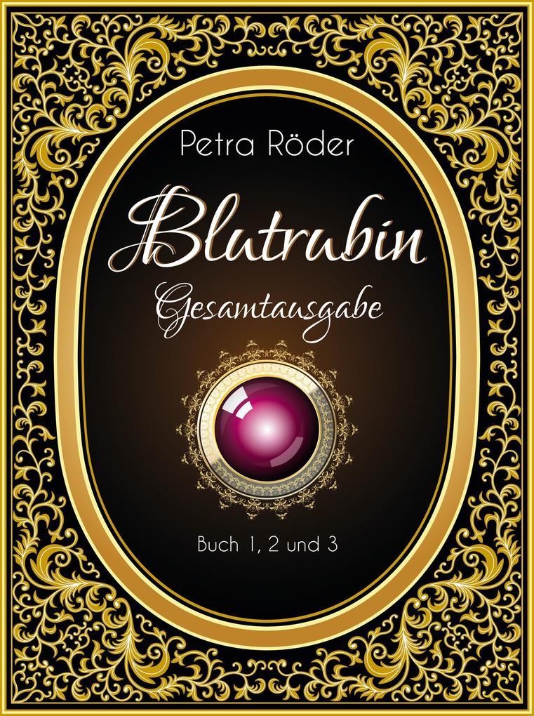 Blutrubin - Die Trilogie - Gesamtausgabe, Band 1 bis 3 - Die Verwandlung / Der Verrat / Das Vermächtnis - Vampir-Roman als eBook