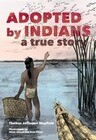 Adopted by Indians: A True Story