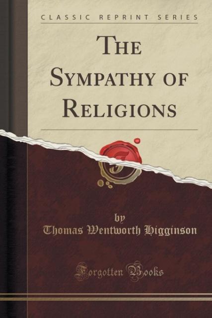 The Sympathy of Religions (Classic Reprint) als Taschenbuch von Thomas Wentworth Higginson