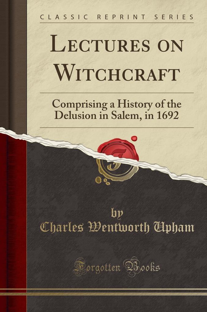 Lectures on Witchcraft als Buch von Charles Wentworth Upham