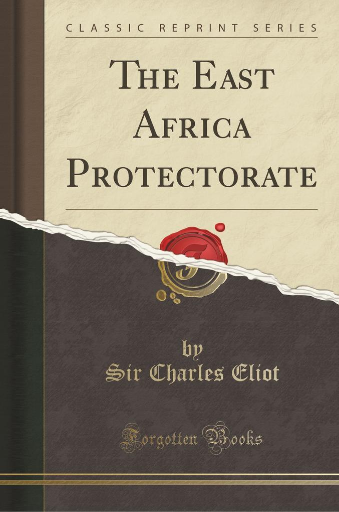 The East Africa Protectorate (Classic Reprint)