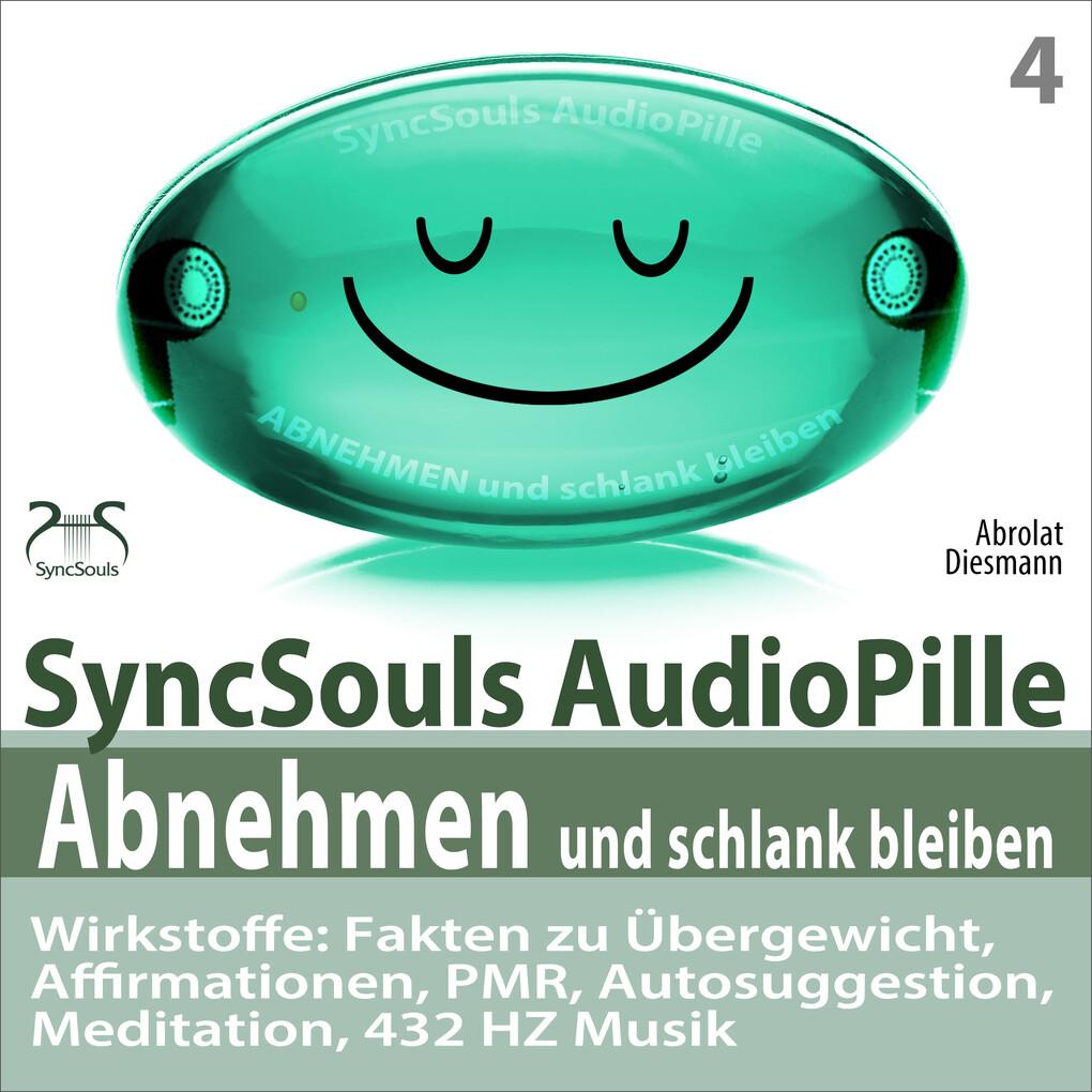 Abnehmen und schlank bleiben - SyncSouls AudioPille - Wirkstoffe: Fakten zu Übergewicht, Affirmationen, PMR, Autosuggestion, Reflexion, 432 Hz Musik als Hörbuch Download