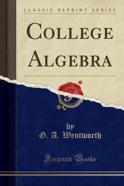 College Algebra (Classic Reprint) als Taschenbuch von G. A. Wentworth