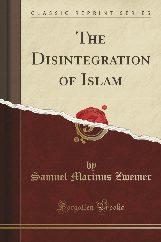 The Disintegration of Islam (Classic Reprint)