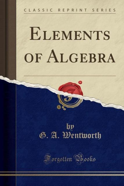 Elements of Algebra (Classic Reprint) als Taschenbuch von G. A. Wentworth