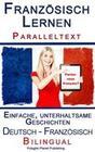 Französisch Lernen I - Paralleltext - Einfache, unterhaltsame Geschichten (Deutsch - Französisch) Bilingual (Französisch Lernen mit Paralleltext, #1)