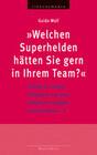 Welchen Superhelden hätten Sie gern in Ihrem Team?