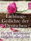 Lieblingsgedichte der Deutschen - Die 101 beliebtesten und schönsten Gedichte aller Zeiten (Illustrierte deutsche Ausgabe)