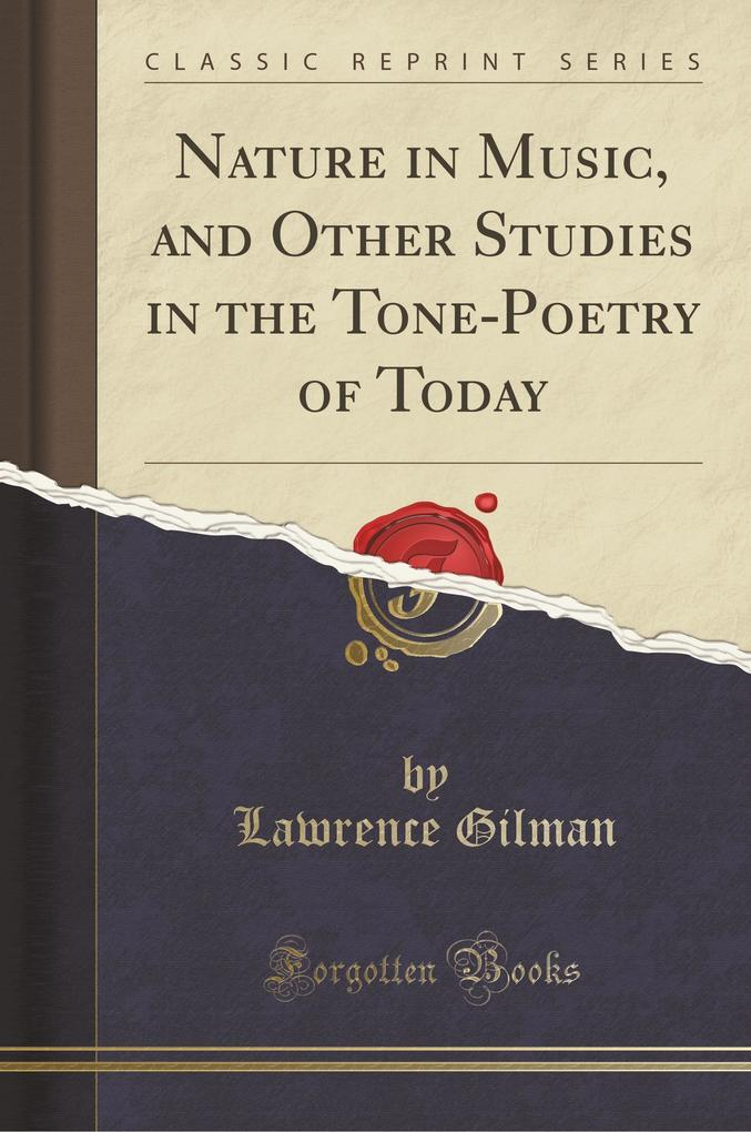 Nature in Music, and Other Studies in the Tone-Poetry of Today (Classic Reprint)