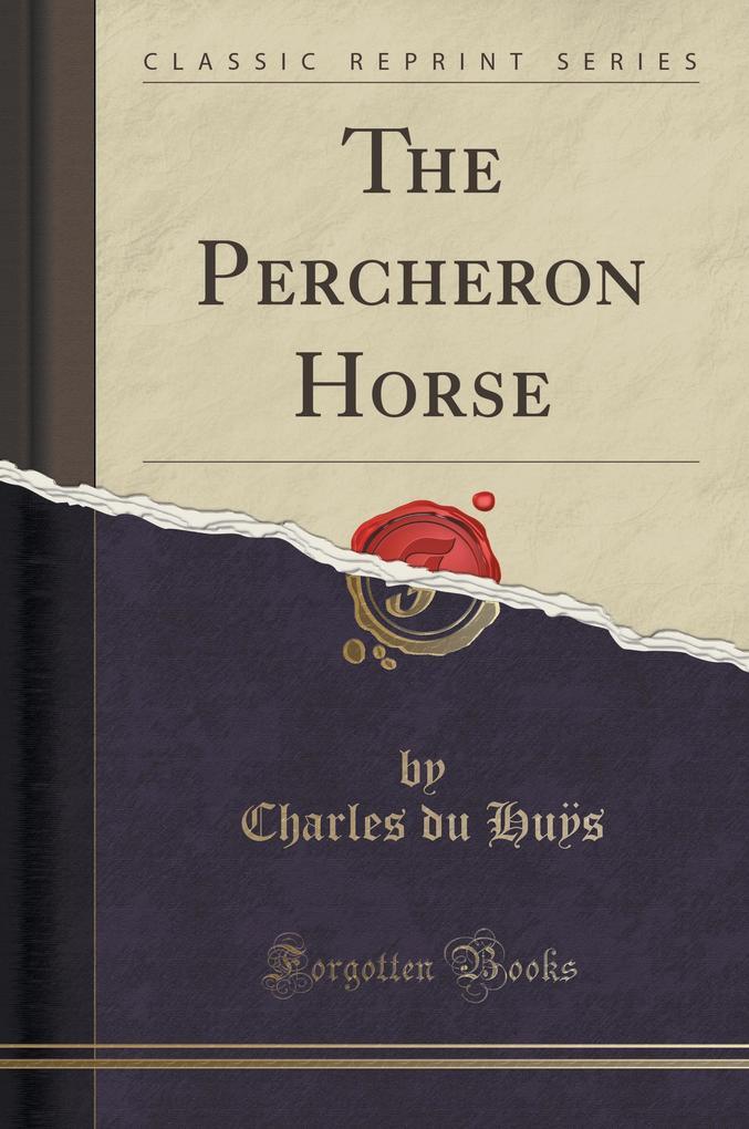 The Percheron Horse (Classic Reprint)