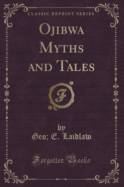 Ojibwa Myths and Tales (Classic Reprint)