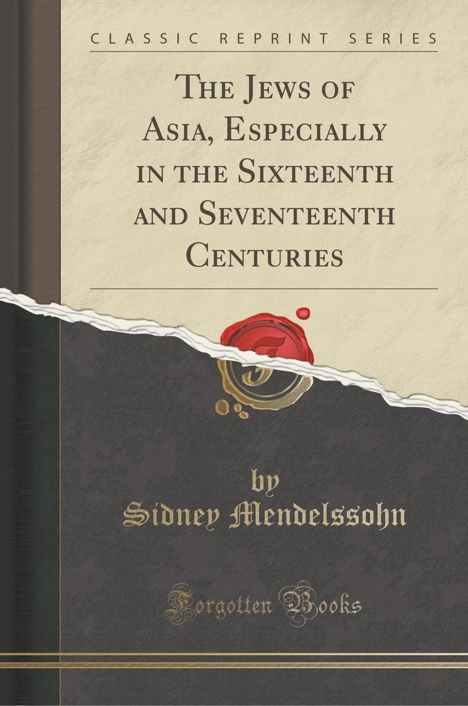 The Jews of Asia, Especially in the Sixteenth and Seventeenth Centuries (Classic Reprint)