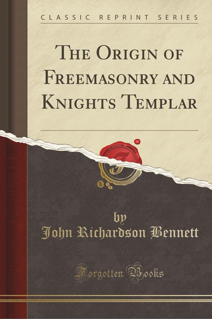 The Origin of Freemasonry and Knights Templar (Classic Reprint)