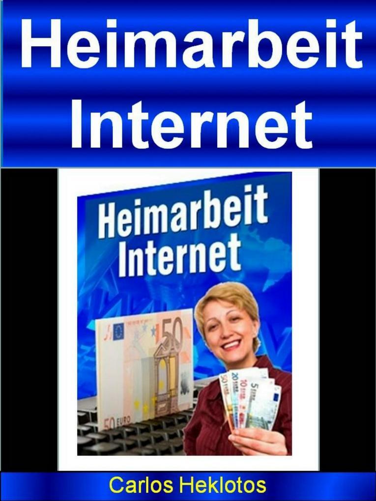 Heimarbeit Internet als eBook von Carlos Heklotos