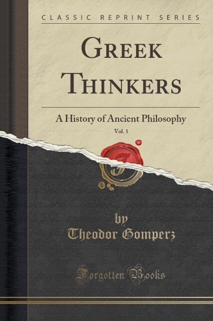 Greek Thinkers, Vol. 1: A History of Ancient Philosophy (Classic Reprint)