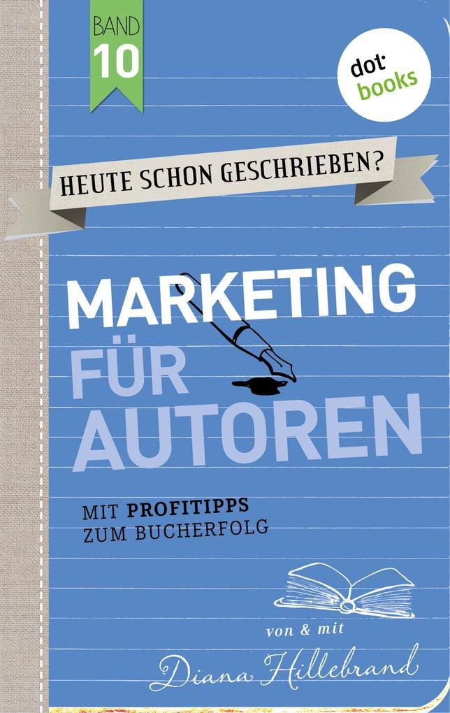 HEUTE SCHON GESCHRIEBEN? - Band 10: Marketing für Autoren als eBook