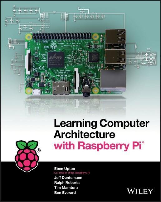 Learning Computer Architecture with Raspberry Pi als Buch von Eben Upton, Jeffrey Duntemann, Ralph Roberts, Tim Mamtora,