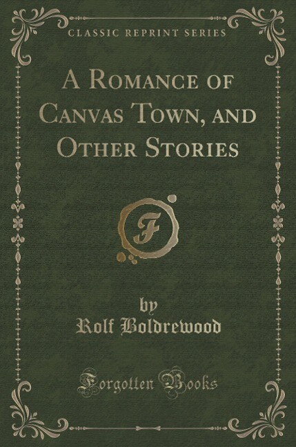 A Romance of Canvas Town, and Other Stories (Classic Reprint)