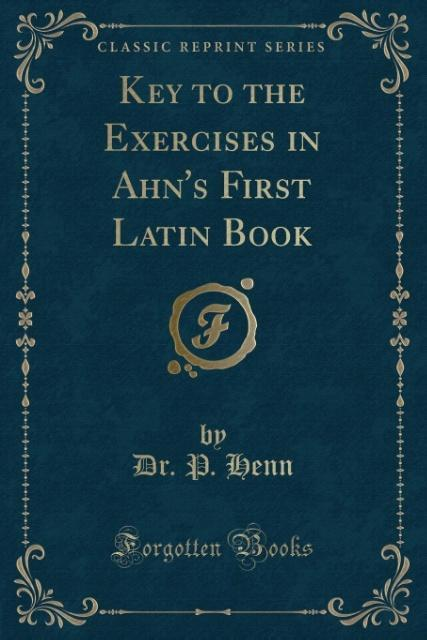 Key to the Exercises in Ahn´s First Latin Book ...