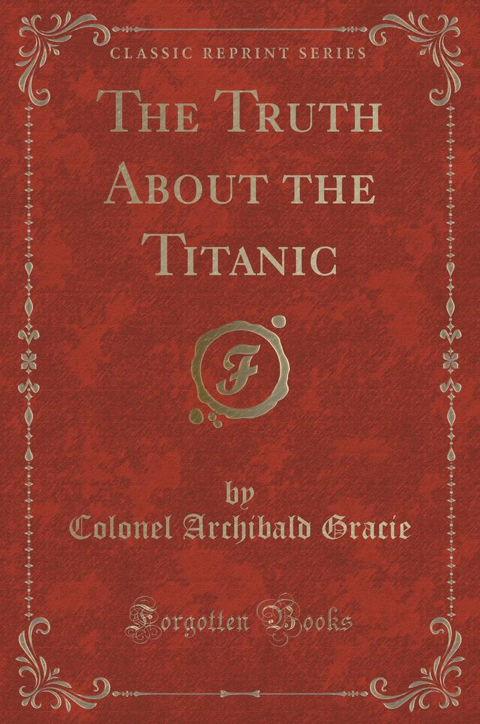 The Truth about the Titanic (Classic Reprint)
