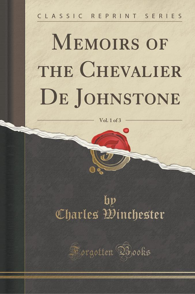 Memoirs of the Chevalier De Johnstone, Vol. 1 of 3 (Classic Reprint)