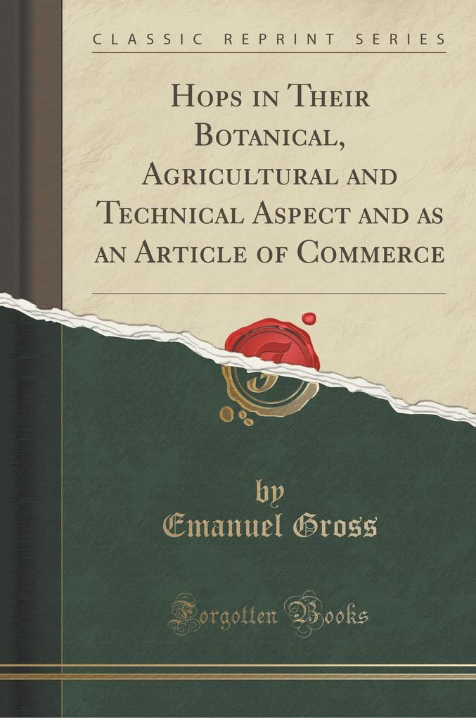 Hops in Their Botanical, Agricultural and Technical Aspect and as an Article of Commerce (Classic Reprint)