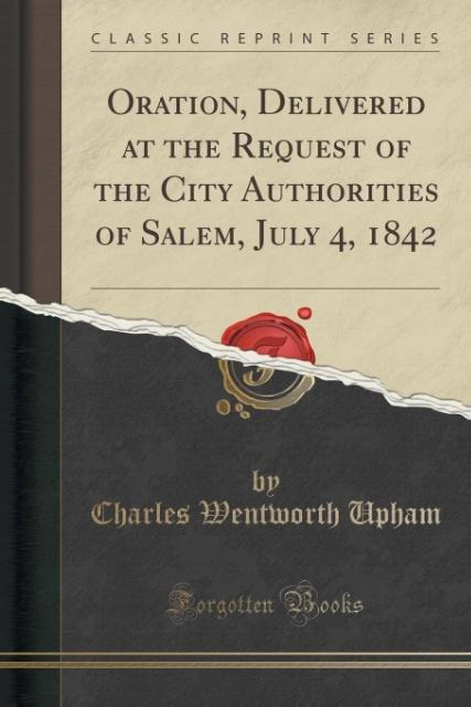 Oration, Delivered at the Request of the City Authorities of Salem, July 4, 1842 (Classic Reprint) als Taschenbuch von C